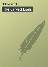 Mrs., Molesworth  - The Carved Lions