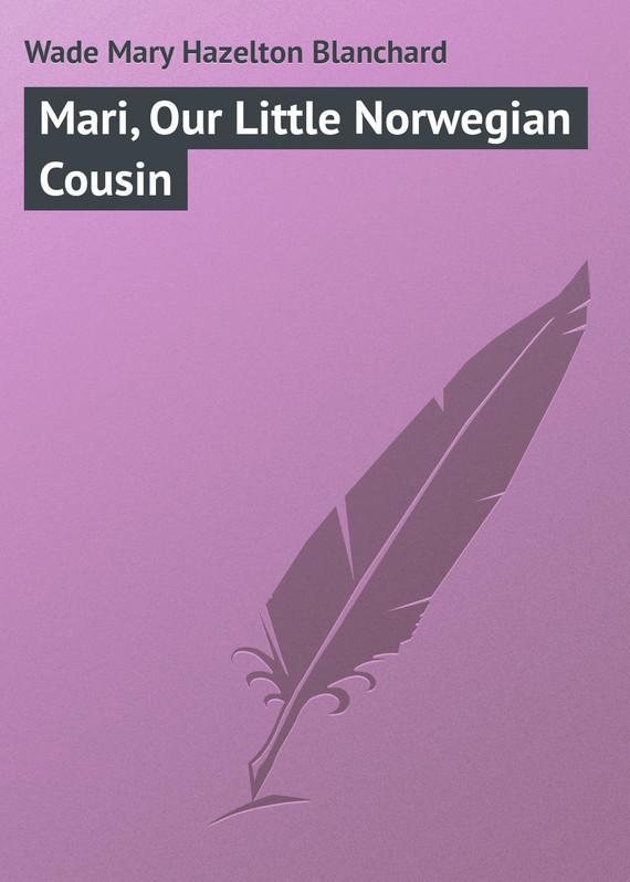 Обложка книги Mari, Our Little Norwegian Cousin, автор Blanchard, Wade Mary Hazelton