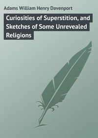 Davenport, Adams William Henry  - Curiosities of Superstition, and Sketches of Some Unrevealed Religions