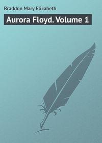 Elizabeth, Braddon Mary  - Aurora Floyd. Volume 1