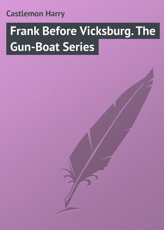 Frank Before Vicksburg. The Gun-Boat Series
