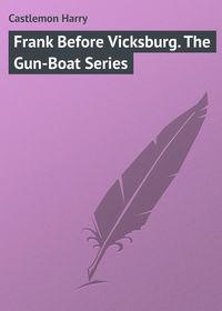 Harry, Castlemon  - Frank Before Vicksburg. The Gun-Boat Series