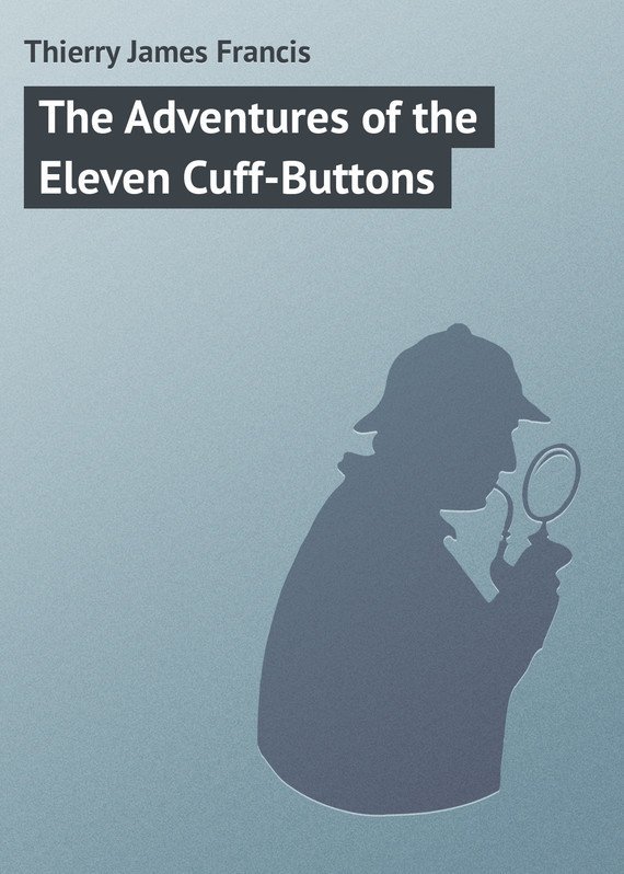 The Adventures of the Eleven Cuff-Buttons