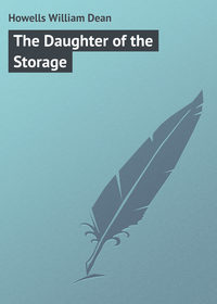 Howells William Dean - The Daughter of the Storage