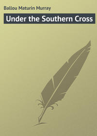 Ballou Maturin Murray - Under the Southern Cross