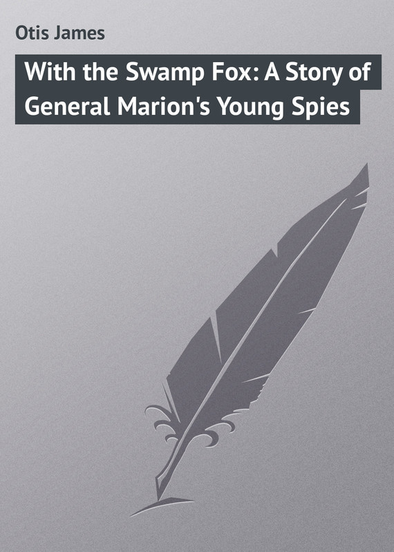 Otis James With the Swamp Fox: A Story of General Marion's Young Spies port of spies 4