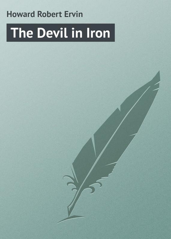 Howard Robert Ervin The Devil in Iron the devil in the flesh