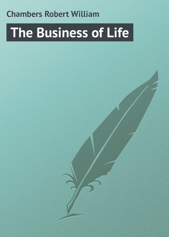 Chambers Robert William The Business of Life robert wicks j the inner life of the counselor