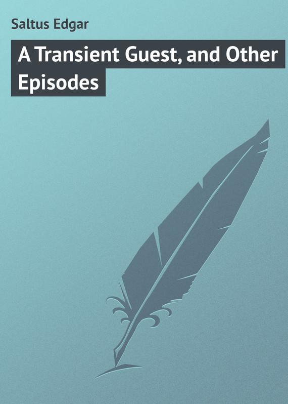 Saltus Edgar A Transient Guest, and Other Episodes увеличитель пениса other developpe 50 1