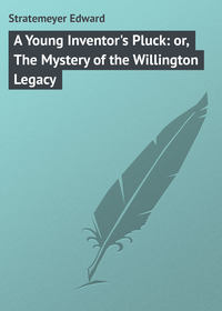 Stratemeyer Edward - A Young Inventor's Pluck: or, The Mystery of the Willington Legacy