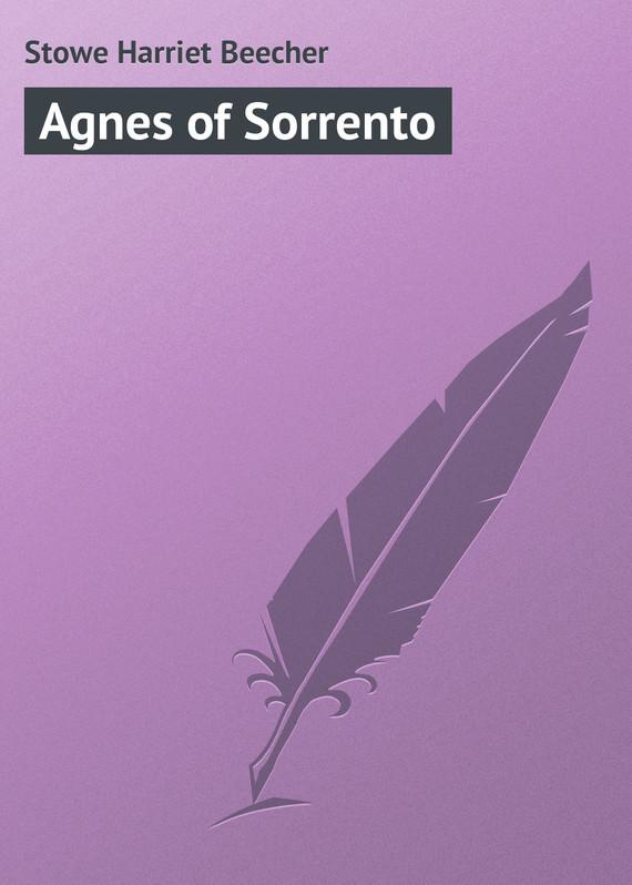 Гарриет Бичер-Стоу Agnes of Sorrento