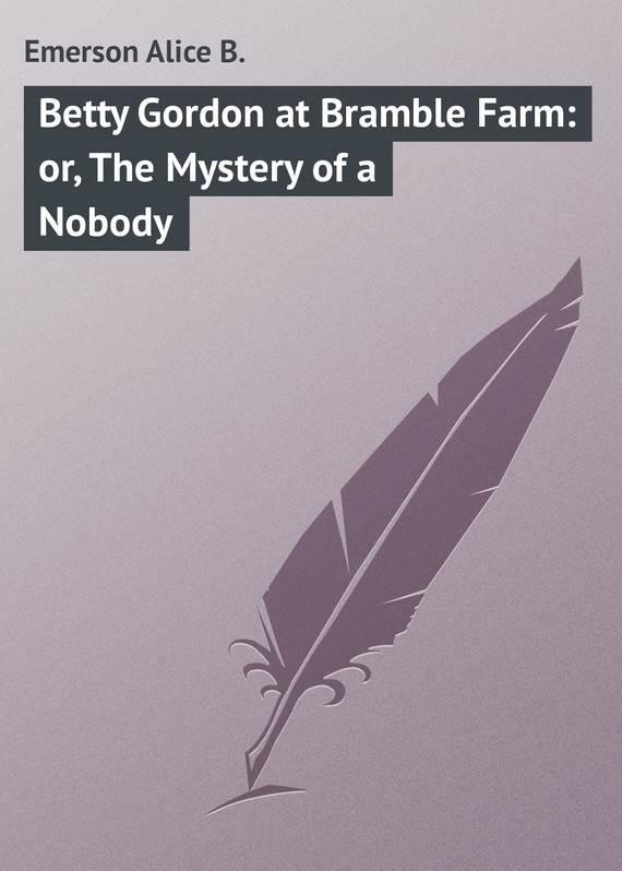 Emerson Alice B. Betty Gordon at Bramble Farm: or, The Mystery of a Nobody alice a007f a