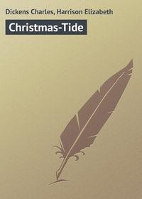 Чарльз Диккенс - Christmas-Tide