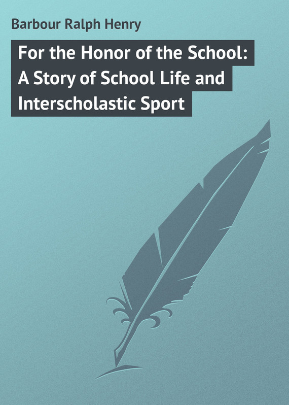 Barbour Ralph Henry For the Honor of the School: A Story of School Life and Interscholastic Sport пальто alix story alix story mp002xw13vur