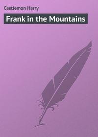Castlemon Harry - Frank in the Mountains