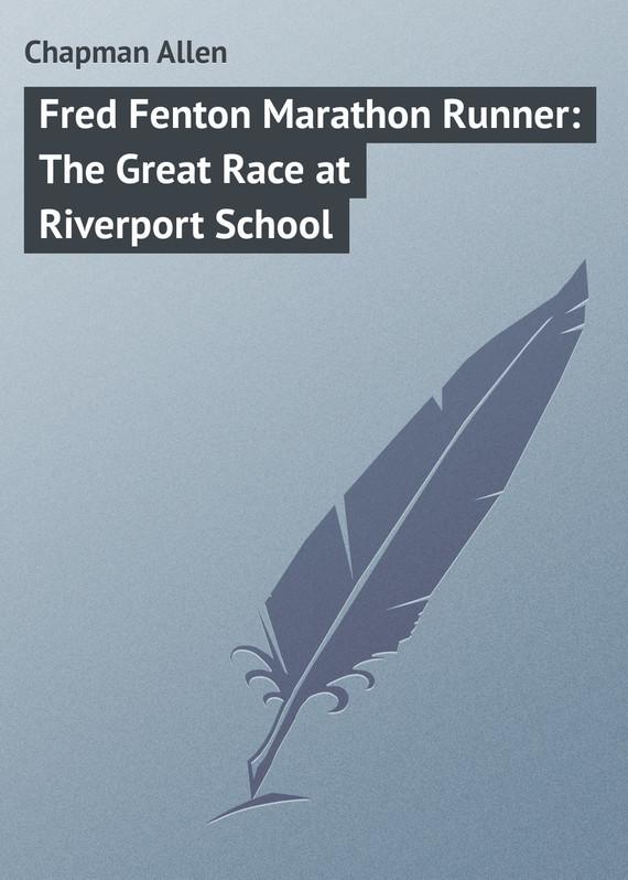 Фото - Chapman Allen Fred Fenton Marathon Runner: The Great Race at Riverport School foster walter bertram with ethan allen at ticonderoga