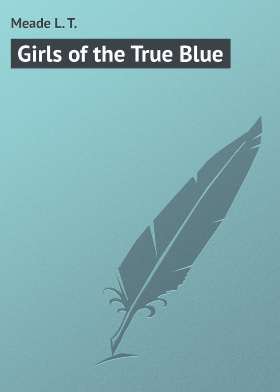 Meade L. T. Girls of the True Blue
