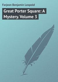 Farjeon Benjamin Leopold - Great Porter Square: A Mystery. Volume 3