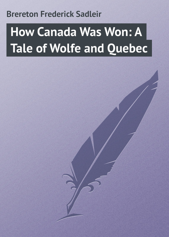 Brereton Frederick Sadleir How Canada Was Won: A Tale of Wolfe and Quebec fighting ruben wolfe