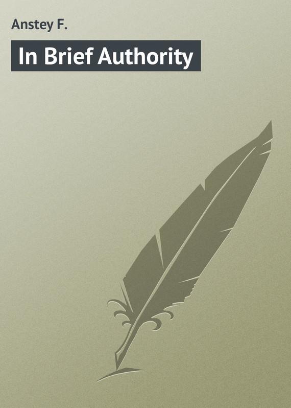 Anstey F. In Brief Authority