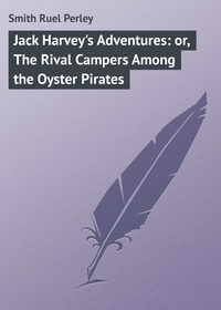 Smith Ruel Perley - Jack Harvey's Adventures: or, The Rival Campers Among the Oyster Pirates