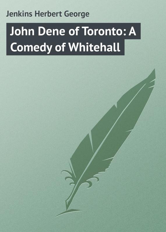 Jenkins Herbert George John Dene of Toronto: A Comedy of Whitehall jenkins paul ka zar