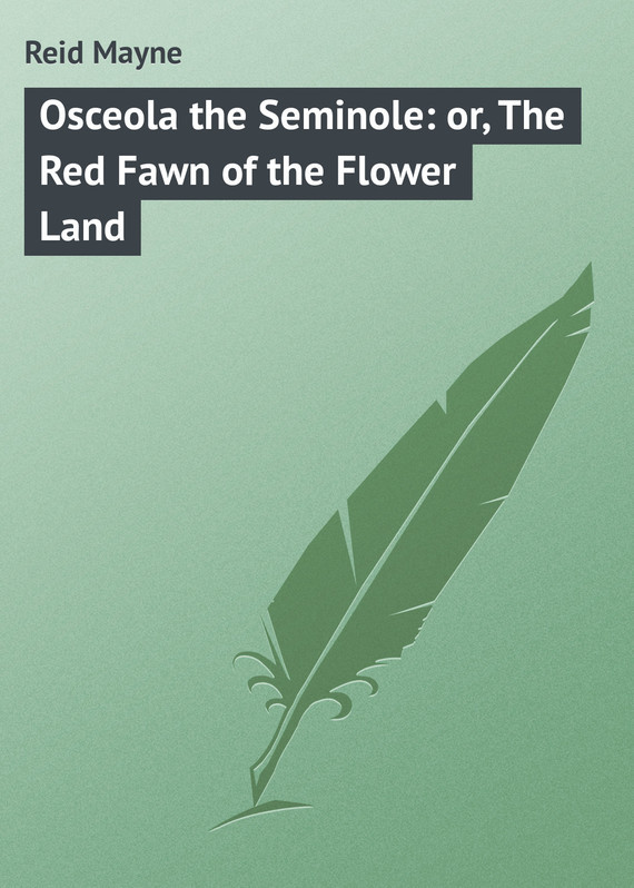 Майн Рид Osceola the Seminole: or, The Red Fawn of the Flower Land the flower arranging expert
