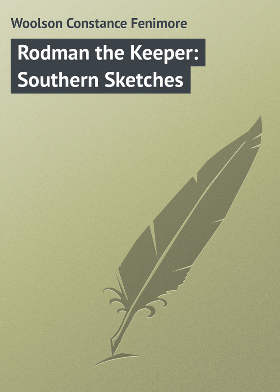 Woolson Constance Fenimore Rodman the Keeper: Southern Sketches keeper of the doves