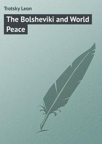 Trotsky Leon - The Bolsheviki and World Peace