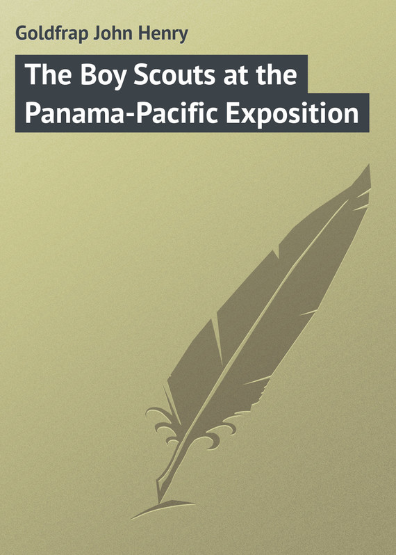 Goldfrap John Henry The Boy Scouts at the Panama-Pacific Exposition the world exposition reader