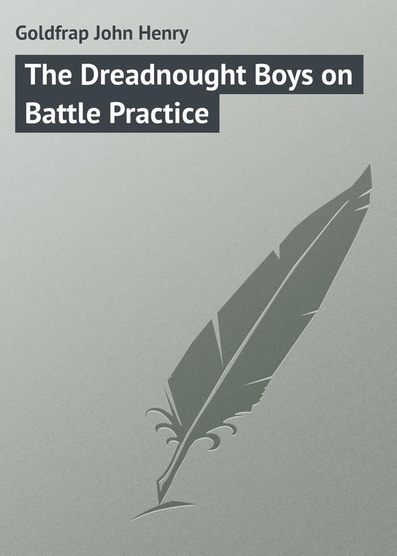 где купить Goldfrap John Henry The Dreadnought Boys on Battle Practice по лучшей цене