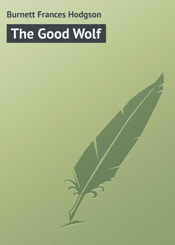 Фрэнсис Элиза Бёрнетт The Good Wolf фрэнсис элиза бёрнетт таинственный сад
