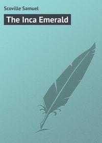 Scoville Samuel - The Inca Emerald