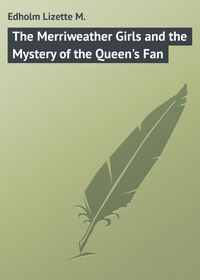 Edholm Lizette M. - The Merriweather Girls and the Mystery of the Queen's Fan