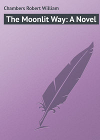 Chambers Robert William - The Moonlit Way: A Novel