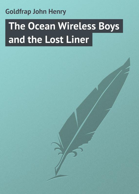 где купить Goldfrap John Henry The Ocean Wireless Boys and the Lost Liner по лучшей цене