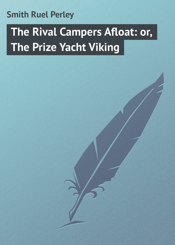 Smith Ruel Perley The Rival Campers Afloat: or, The Prize Yacht Viking