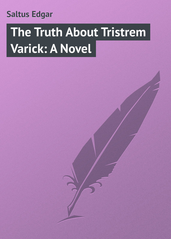 Saltus Edgar The Truth About Tristrem Varick: A Novel the lies about truth