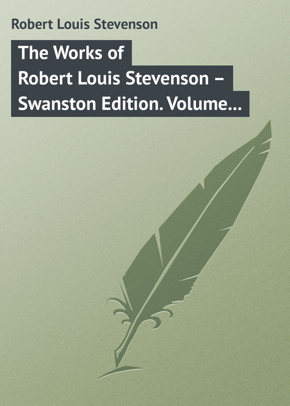 Robert Louis Stevenson The Works of Robert Louis Stevenson – Swanston Edition. Volume 17 the ninth life of louis drax
