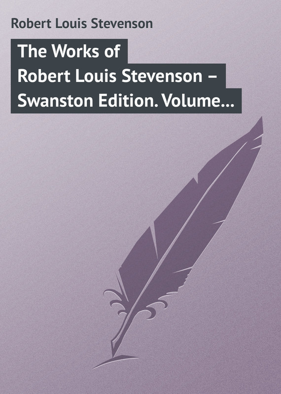 Robert Louis Stevenson The Works of Robert Louis Stevenson – Swanston Edition. Volume 6 the ninth life of louis drax