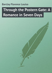 Barclay Florence Louisa - Through the Postern Gate: A Romance in Seven Days