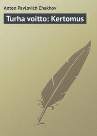 Anton Pavlovich Chekhov - Turha voitto: Kertomus