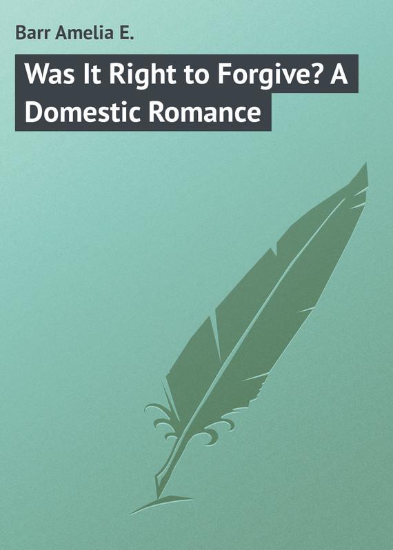 Barr Amelia E. Was It Right to Forgive? A Domestic Romance romance was born платье с вышивкой