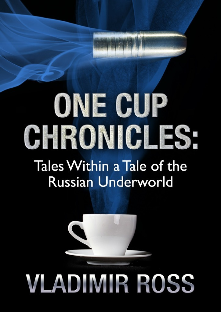 Vladimir Ross One Cup Chronicles. Tales Within a Tale of the Russian Underworld red tide the chronicles of the exile 3