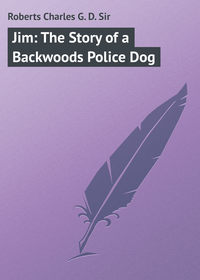 D., Roberts Charles G.  - Jim: The Story of a Backwoods Police Dog