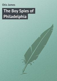 James, Otis  - The Boy Spies of Philadelphia
