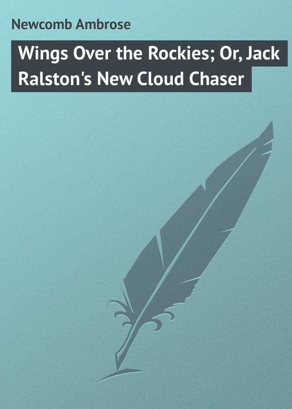 Newcomb Ambrose Wings Over the Rockies; Or, Jack Ralston's New Cloud Chaser chaser