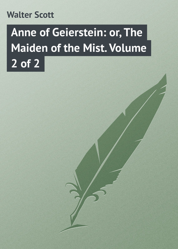 Walter Scott Anne of Geierstein: or, The Maiden of the Mist. Volume 2 of 2
