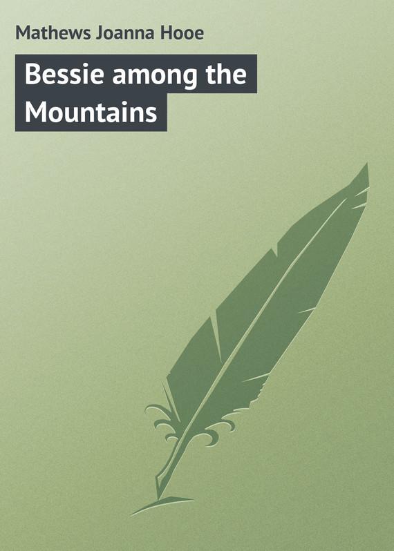 Mathews Joanna Hooe Bessie among the Mountains