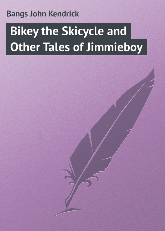 Bangs John Kendrick Bikey the Skicycle and Other Tales of Jimmieboy bangs john kendrick the idiot at home
